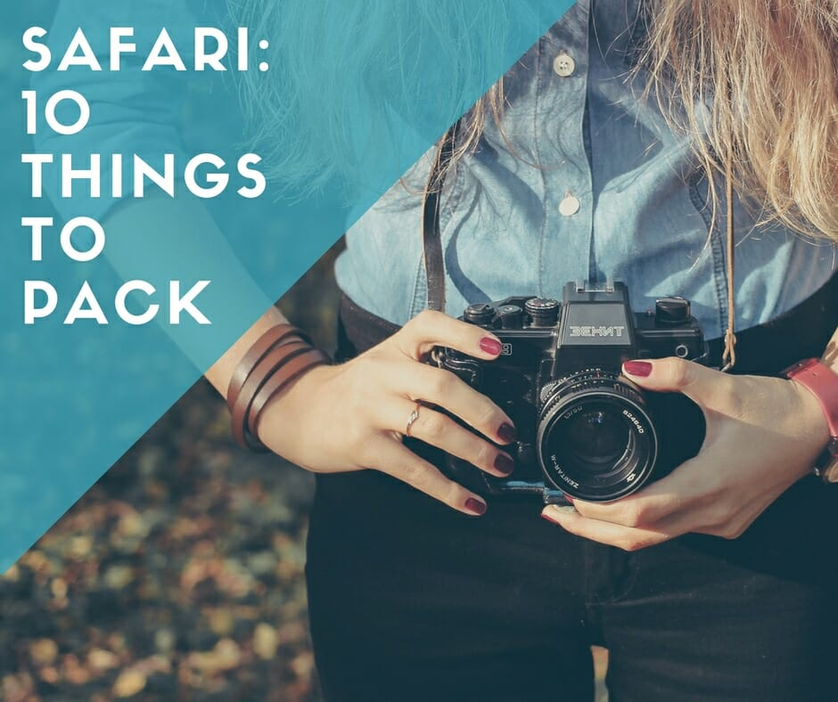 Safari 10 things to pack.
