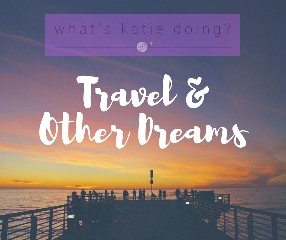 Travel and other dreams on What's Katie Doing? blog