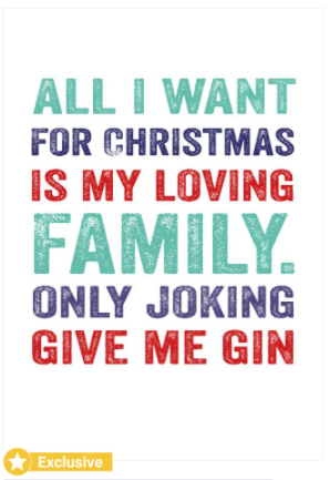All I want for Christmas is my loving family. Only joking, give me gin! Thortful exlusive
